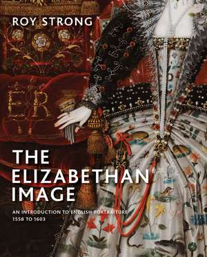 The Elizabethan Image: An Introduction to English Portraiture, 1558–1603 de Roy Strong