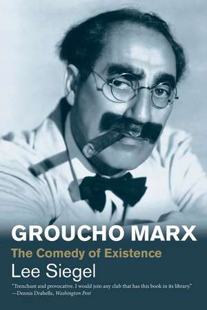 Groucho Marx: The Comedy of Existence de Lee Siegel