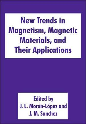 New Trends in Magnetism, Magnetic Materials, and Their Applications de J.L. Morán-López