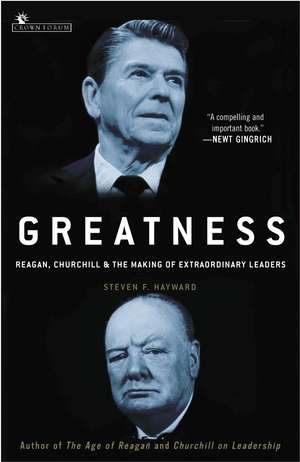 Greatness:  Reagan, Churchill, and the Making of Extraordinary Leaders de Steven F. Hayward