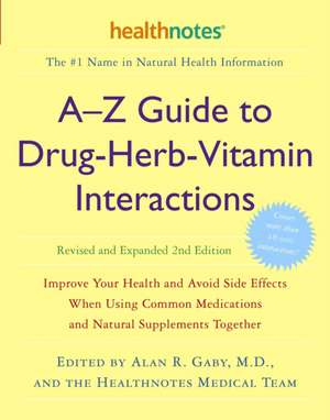 A-Z Guide to Drug-Herb-Vitamin Interactions:  Improve Your Health and Avoid Side Effects When Using Common Medications and Natural Supplements Together de Alan R. Gaby