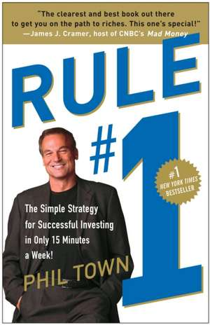 Rule #1:  The Simple Strategy for Successful Investing in Only 15 Minutes a Week! de Phil Town