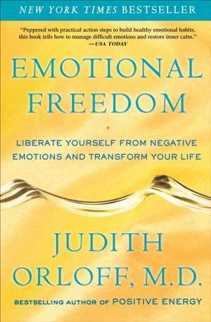 Emotional Freedom:  Liberate Yourself from Negative Emotions and Transform Your Life de Judith Orloff