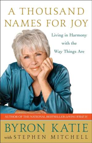 A Thousand Names for Joy:  Living in Harmony with the Way Things Are de Byron Katie