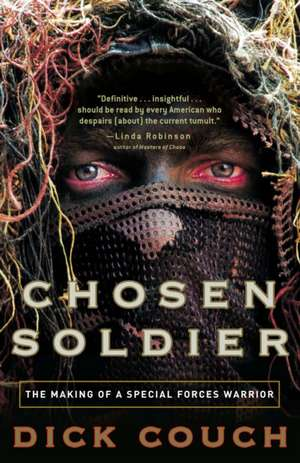 Chosen Soldier:  The Making of a Special Forces Warrior de COUCH  DICK
