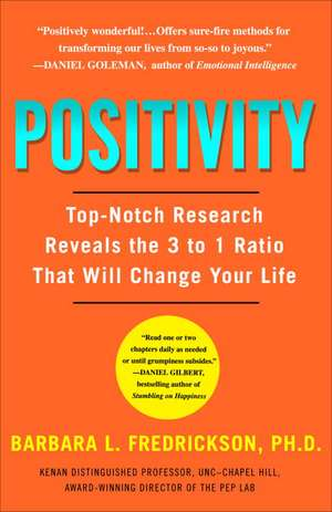 Positivity:  Top-Notch Research Reveals the 3-To-1 Ratio That Will Change Your Life de Barbara Fredrickson