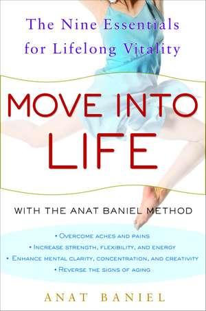 Move Into Life:  The Nine Essentials for Lifelong Vitality de BANIEL  ANAT