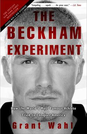 The Beckham Experiment:  How the World's Most Famous Athlete Tried to Conquer America de Grant Wahl