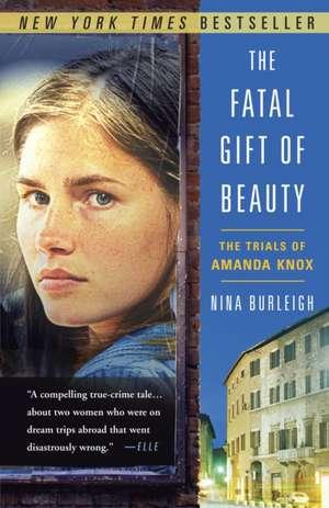The Fatal Gift of Beauty:  The Trials of Amanda Knox de Nina Burleigh