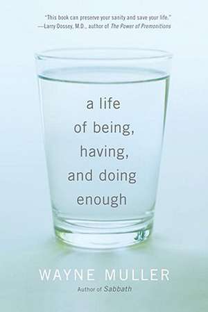 A Life of Being, Having, and Doing Enough de Wayne Muller
