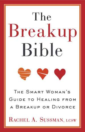 The Breakup Bible:  The Smart Woman's Guide to Healing from a Breakup or Divorce de Rachel A. Sussman