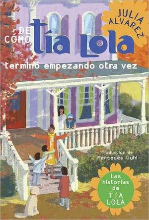 de Como Tia Lola Termino Empezando Otra Vez de Julia Alvarez