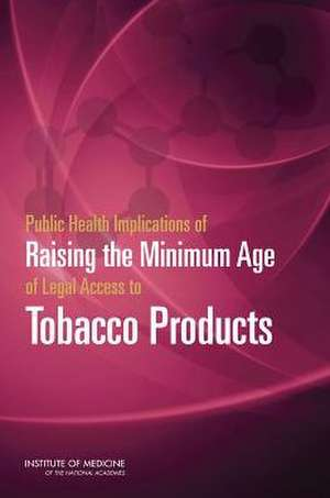Public Health Implications of Raising the Minimum Age of Legal Access to Tobacco Products