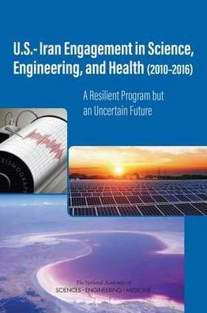 U.S.-Iran Engagement in Science, Engineering, and Health (2010-2016): A Resilient Program But an Uncertain Future