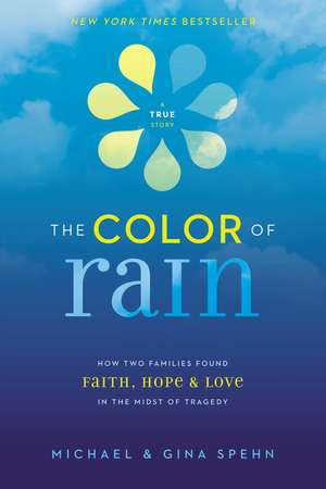 The Color of Rain: How Two Families Found Faith, Hope, and   Love in the Midst of Tragedy de Michael Spehn