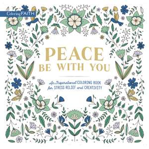 Peace Be with You: An Inspirational Coloring Book for Stress Relief and Creativity de Zondervan