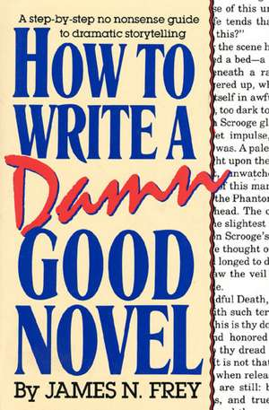 How to Write a Damn Good Novel:  A Step-By-Step No Nonsense Guide to Dramatic Storytelling de James N. Frey