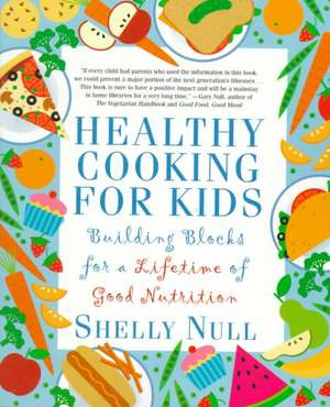 Healthy Cooking for Kids:  Building Blocks for a Lifetime of Good Nutrition de Shelly Null