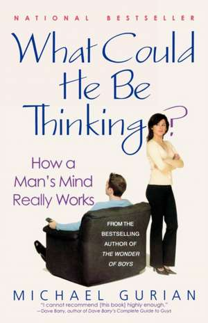 What Could He Be Thinking?:  How a Man's Mind Really Works de Michael Gurian