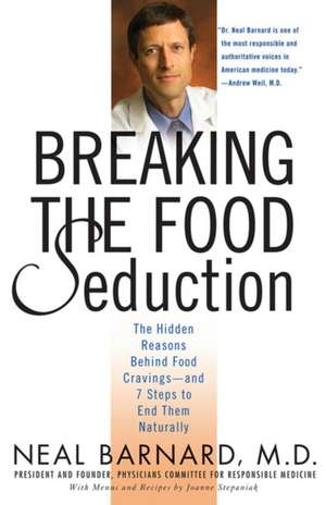 Breaking the Food Seduction:  The Hidden Reasons Behind Food Cravings---And 7 Steps to End Them Naturally de Neal D. Barnard
