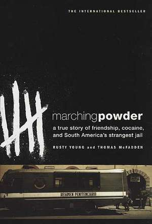 Marching Powder:  A True Story of Friendship, Cocaine, and South America's Strangest Jail de Rusty Young