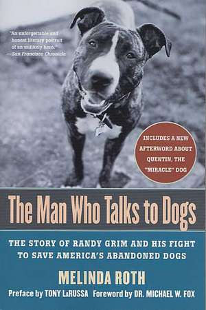 The Man Who Talks to Dogs:  The Story of Randy Grim and His Fight to Save America's Abandoned Dogs de Tony La Russa