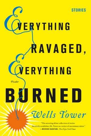 Everything Ravaged, Everything Burned de Wells Tower