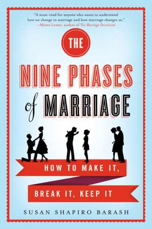 The Nine Phases of Marriage:  How to Make It, Break It, Keep It de Barash