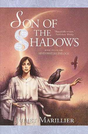Son of the Shadows:  Book Two of the Sevenwaters Trilogy de Juliet Marillier
