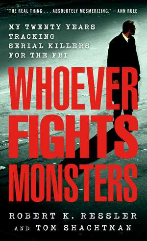 Whoever Fights Monsters:  My Twenty Years Tracking Serial Killers for the FBI de Robert K. Ressler