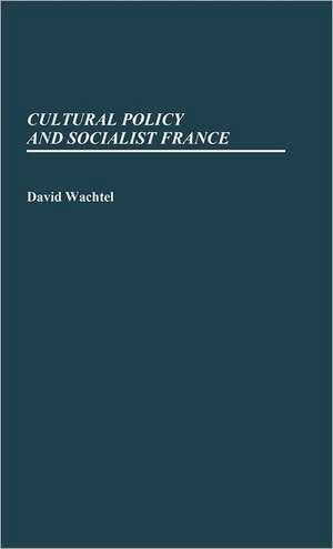 Cultural Policy and Socialist France. de David E. Wachtel