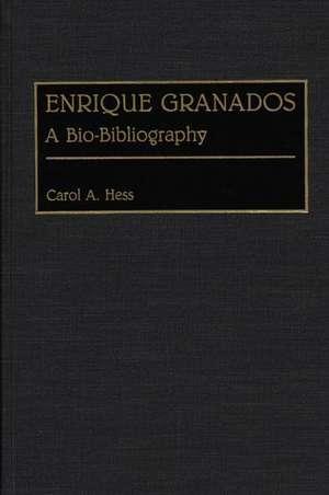 Enrique Granados:  A Bio-Bibliography de Carol A. Hess