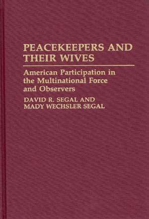 Peacekeepers and Their Wives:  American Participation in the Multinational Force and Observers de David R. Segal