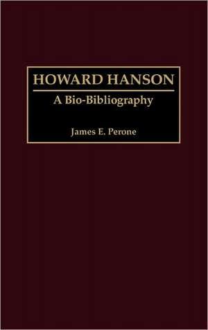 Howard Hanson:  A Bio-Bibliography de James E. Perone