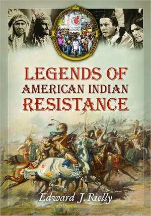 Legends of American Indian Resistance de Edward J. Rielly