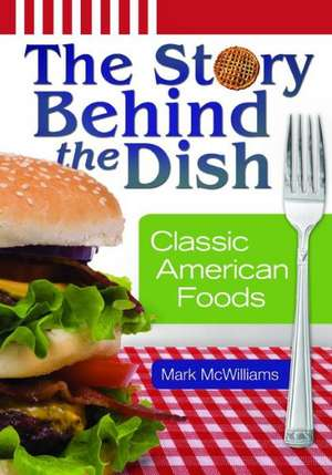 The Story Behind the Dish:  Classic American Foods de Mark McWilliams