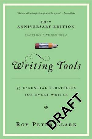 Writing Tools: 55 Essential Strategies for Every Writer de Roy Peter Clark