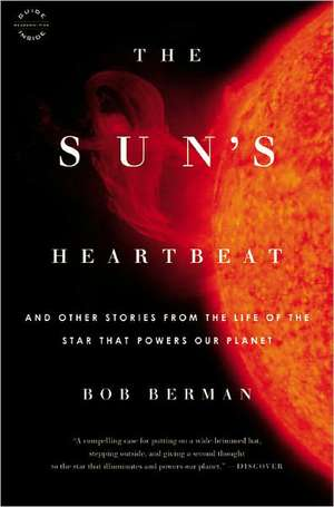 The Sun's Heartbeat: And Other Stories from the Life of the Star That Powers Our Planet de Bob Berman