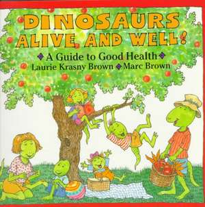 Dinosaurs Alive and Well!: A Guide to Good Health de Marc Brown