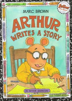Arthur Writes a Story: An Arthur Adventure de Marc Brown