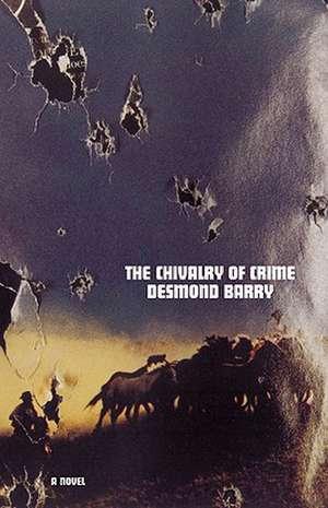 The Chivalry of Crime: A Novel de Desmond Barry