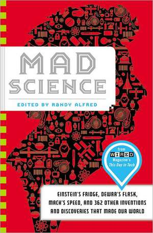 Mad Science: Einstein's Fridge, Dewar's Flask, Mach's Speed, and 362 Other Inventions and Discoveries that Made Our World de Randy Alfred