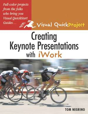 Creating Keynote Presentations with iWork:Visual QuickProject Guide de Tom Negrino