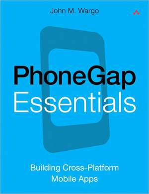 PhoneGap Essentials de John M. Wargo