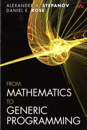 From Mathematics to Generic Programming de Alexander A. Stepanov
