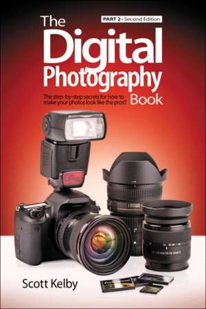 The Digital Photography Book, Part 2:  From Snapshots to Great Shots de Scott Kelby