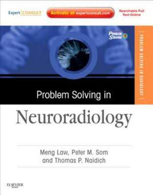 Problem Solving in Neuroradiology: Expert Consult - Online and Print de Meng Law