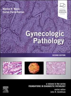 Gynecologic Pathology: A Volume in Foundations in Diagnostic Pathology Series de Marisa R. Nucci