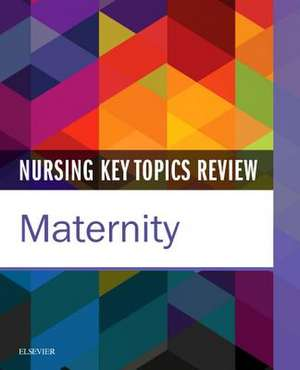 Nursing Key Topics Review: Maternity