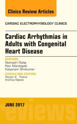 Cardiac Arrhythmias in Adults with Congenital Heart Disease, An Issue of Cardiac Electrophysiology Clinics